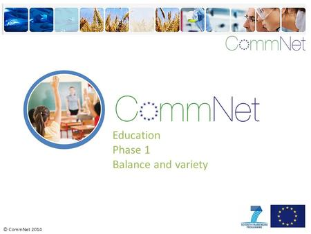 © CommNet 2014 Education Phase 1 Balance and variety.