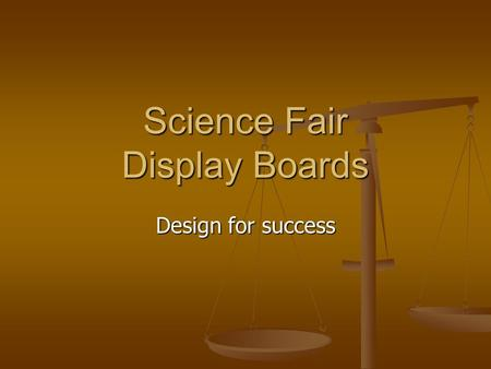 Science Fair Display Boards Design for success. Display Board The DISPLAY BOARD is probably the most familiar part of a Science Project. This tri- fold.
