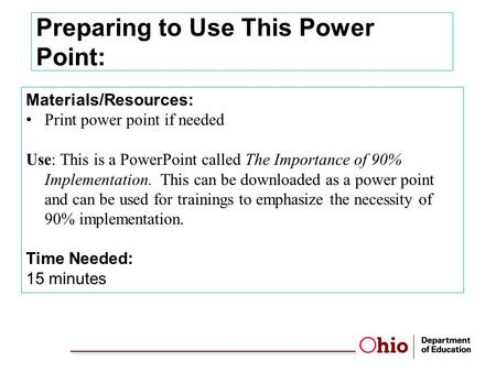 Preparing to Use This Power Point: Materials/Resources: Print power point if needed Use: This is a PowerPoint called The Importance of 90% Implementation.