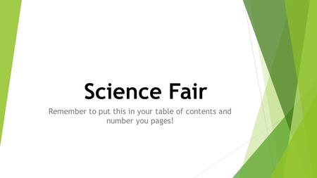Science Fair Remember to put this in your table of contents and number you pages!