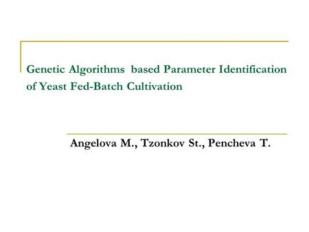 Genetic Algorithms based Parameter Identification of Yeast Fed-Batch Cultivation Angelova M., Tzonkov St., Pencheva T.