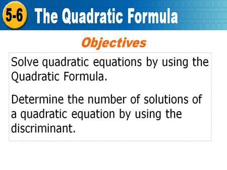 Holt Algebra 2 5-6 The Quadratic Formula. Holt Algebra 2 5-6 The Quadratic Formula.