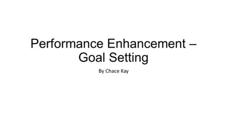 Performance Enhancement – Goal Setting By Chace Kay.