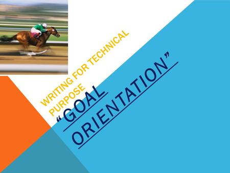 """GOAL ORIENTATION"" WRITING FOR TECHNICAL PURPOSE."