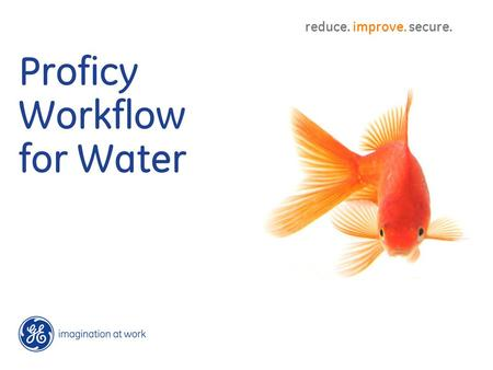 Proficy Workflow for Water reduce. improve. secure.