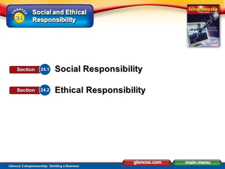 Social and Ethical Responsibility Glencoe Entrepreneurship: Building a Business Social Responsibility Ethical Responsibility 24.1 Section 24.2 Section.