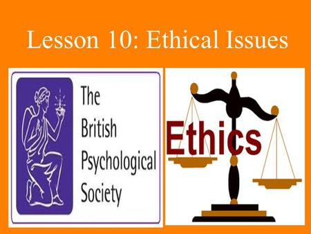 Lesson 10: Ethical Issues. Whenever it is possible investigators should inform participants of the objectives of the investigation and get their consent.