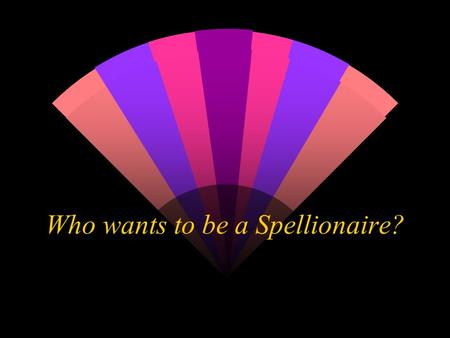 Who wants to be a Spellionaire?. FASTEST FINGER: fix all the errors in this sentence. Raise your hand when you are finished. w Levi and ryan are in mr.