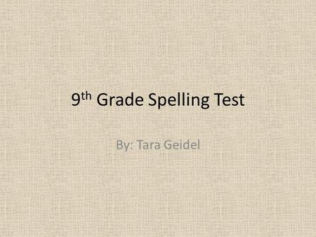 9 th Grade Spelling Test By: Tara Geidel Word #1 Please type word in the box.