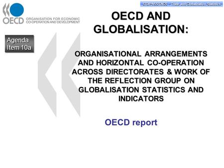 STD/PASS/TAGS – Trade and Globalisation Statistics OECD AND GLOBALISATION: ORGANISATIONAL ARRANGEMENTS AND HORIZONTAL CO-OPERATION ACROSS DIRECTORATES.