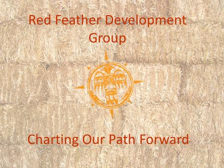 Red Feather Development Group Charting Our Path Forward.