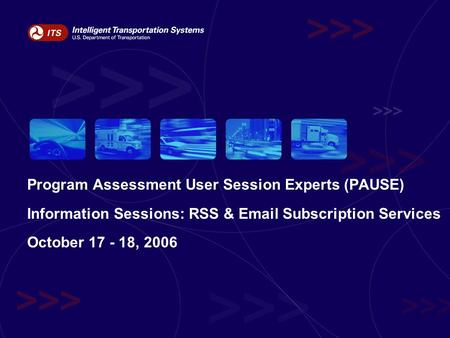 Program Assessment User Session Experts (PAUSE) Information Sessions: RSS & Email Subscription Services October 17 - 18, 2006.