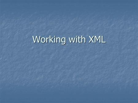 Working with XML. Markup Languages Text-based languages based on SGML Text-based languages based on SGML SGML = Standard Generalized Markup Language SGML.
