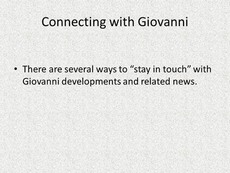 "Connecting with Giovanni There are several ways to ""stay in touch"" with Giovanni developments and related news."