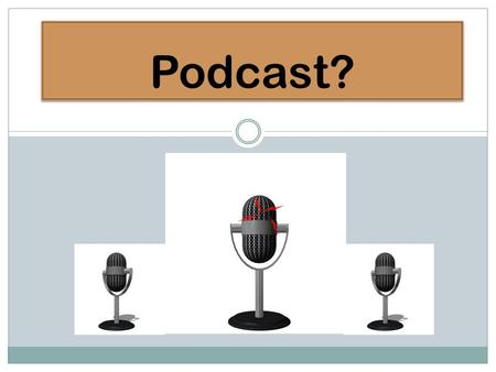 Podcast?. A podcast is an audio or video file archived on the Internet in such a way that it can be automatically accessed by a personal computer, downloaded.