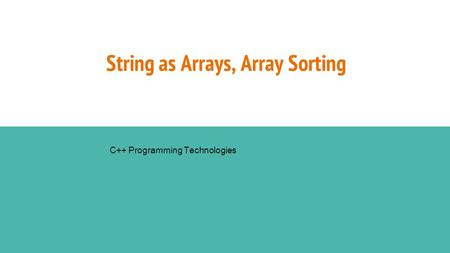 String as Arrays, Array Sorting C++ Programming Technologies.