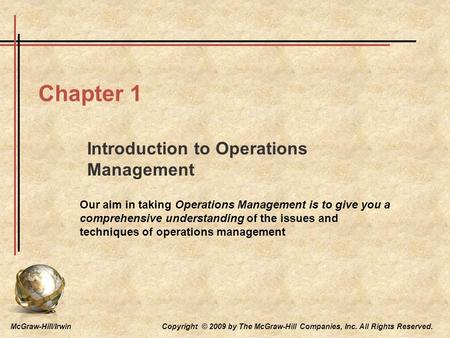 McGraw-Hill/Irwin Copyright © 2009 by The McGraw-Hill Companies, Inc. All Rights Reserved. Chapter 1 Introduction to Operations Management Our aim in taking.