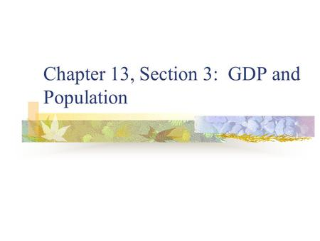 Chapter 13, Section 3: GDP and Population. Population in the U.S. 1. Counting the population - census: official count of all ppl.; ev. 10 years  Census.