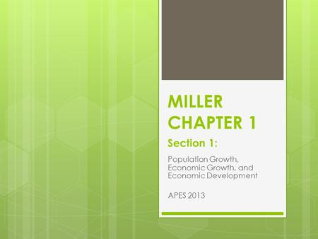 MILLER CHAPTER 1 Section 1: Population Growth, Economic Growth, and Economic Development APES 2013.