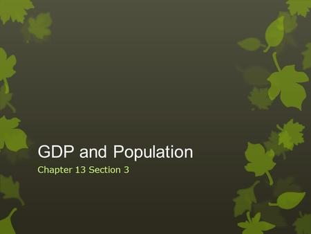GDP and Population Chapter 13 Section 3. Population in the United States  The United States Constitution requires the government to periodically take.