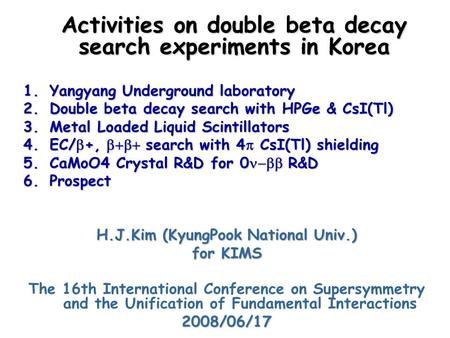 Activities on double beta decay search experiments in Korea 1.Yangyang Underground laboratory 2.Double beta decay search with HPGe & CsI(Tl) 3.Metal Loaded.