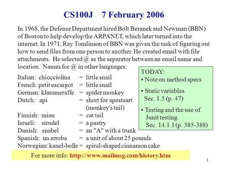 1 For more info:  CS100J 7 February 2006 In 1968, the Defense Department hired Bolt Beranek and Newman (BBN) of Boston.