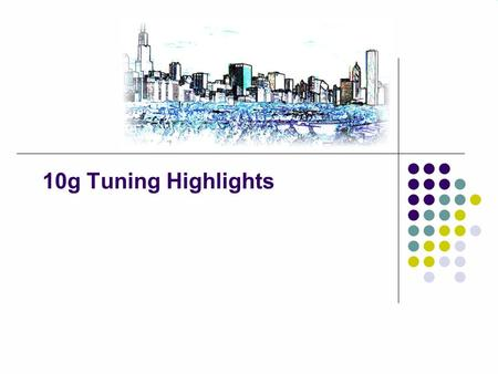 10g Tuning Highlights Presenter JEREMY SCHNEIDER  Senior Consultant, ITC Technology Services.