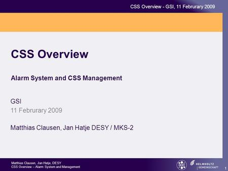 Matthias Clausen, Jan Hatje, DESY CSS Overview – Alarm System and Management CSS Overview - GSI, 11 Februrary 2009 1 CSS Overview Alarm System and CSS.