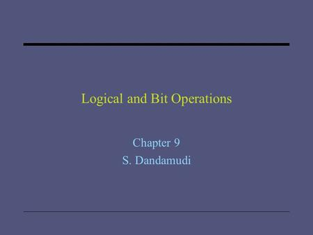 Logical and Bit Operations Chapter 9 S. Dandamudi.