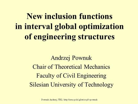 New inclusion functions in interval global optimization of engineering structures Andrzej Pownuk Chair of Theoretical Mechanics Faculty of Civil Engineering.