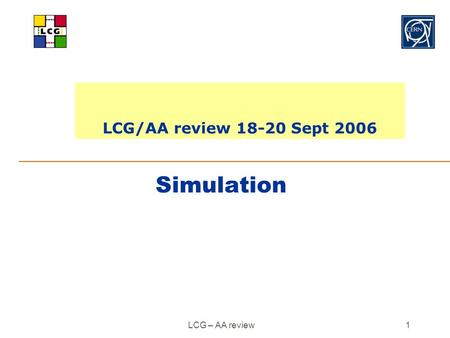 LCG – AA review 1 Simulation LCG/AA review 18-20 Sept 2006.
