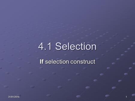 31/01/20161 4.1 Selection If selection construct.