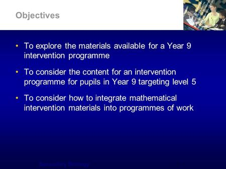 Secondary Strategy 4 Objectives To explore the materials available for a Year 9 intervention programme To consider the content for an intervention programme.