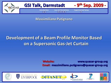 - 9 th Sep. 2009 - Introduction Gas-Jet Simulations Experimental Setup Massimiliano Putignano Development of a Beam Profile Monitor Based on a Supersonic.