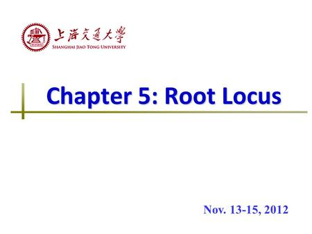 Chapter 5: Root Locus Nov. 13-15, 2012. Two Conditions for Plotting Root Locus Given open-loop transfer function G k (s) Characteristic equation Magnitude.
