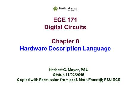 ECE 171 Digital Circuits Chapter 8 Hardware Description Language Herbert G. Mayer, PSU Status 11/23/2015 Copied with Permission from prof. Mark