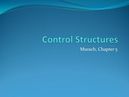 Murach, Chapter 5. Common Control Structures Selection: The IF statement Case: The Select Case statement Iteration: Loops 9/28/20082.