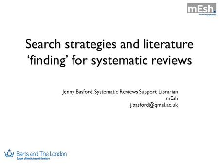 Search strategies and literature 'finding' for systematic reviews Jenny Basford, Systematic Reviews Support Librarian mEsh