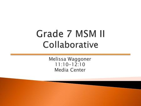 Melissa Waggoner 11:10-12:10 Media Center. Participants will:  Engage in a math task developed this summer  Engage in collaborative planning.