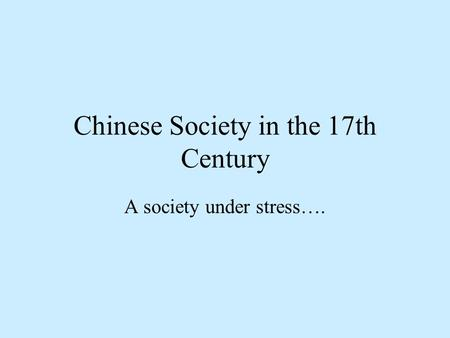 Chinese Society in the 17th Century A society under stress….