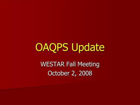 OAQPS Update WESTAR Fall Meeting October 2, 2008.