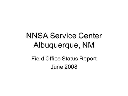 NNSA Service Center Albuquerque, NM Field Office Status Report June 2008.