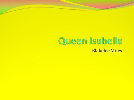 Blakelee Miles Queen Isabella Spain Queen Isabella lived in Spain, she was the ruler of Castile and Aragon with her husband King Ferdinand. King Ferdinand.