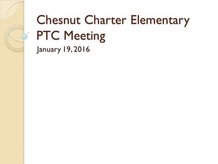 Chesnut Charter Elementary PTC Meeting January 19, 2016.