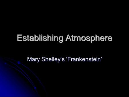 Establishing Atmosphere Mary Shelley's 'Frankenstein'