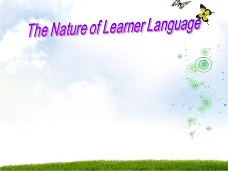 Unit 2 The Nature of Learner Language 1. Errors and errors analysis 2. Developmental patterns 3. Variability in learner language.
