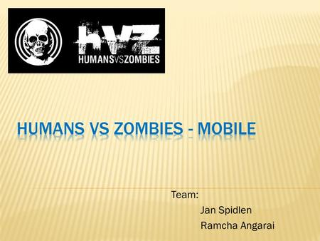 Team: Jan Spidlen Ramcha Angarai.  Played at over 1000 university campuses around the world  Game starts with 1 or more zombies  Zombies attack humans.