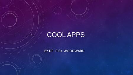 COOL APPS BY DR. RICK WOODWARD. TEENAGERS & GAMING.