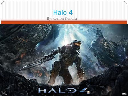 By: Orion Kendra Halo 4. Table of Contents Chapter 1: Why You Should Play Halo 4 Chapter 2: Halo 4 Basics Chapter 3: Comparison Chapter 4: Guns Chapter.