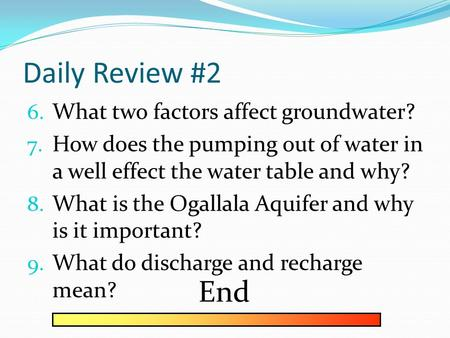 Daily Review #2 6. What two factors affect groundwater? 7. How does the pumping out of water in a well effect the water table and why? 8. What is the.